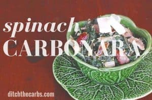 Do you have trouble getting your kids to eat their leafy greens? Try Spinach Carbonara. It is flavoured with garlic, bacon and cream cheese and my kids absolutely go nuts for this. #healthy #realfood | ditchthecarbs.com